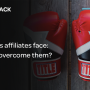Challenges affiliates face: how to overcome them?