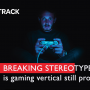 Breaking stereotypes: is gaming vertical still profitable?
